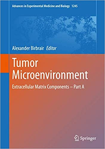 Tumor Microenvironment: Extracellular Matrix Components – Part A 1st ed. 2020 Edition PDF